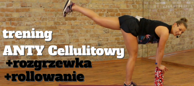 antyCELLULITOWY trening + rozgrzewka+ masaż rollerem