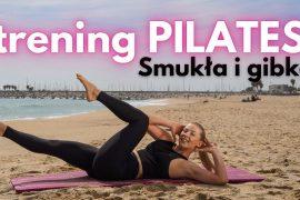 Trening Pilates - Smukła i Gibka